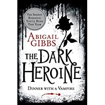 The Dark Heroine: Dinner with a Vampire (Dark Heroine Series) by Abigail Gibbs (2013-03-05)