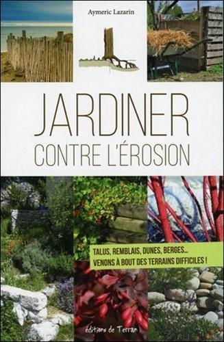 Jardiner contre l'rosion - Talus, remblais, dunes, berges... Venons  bout des terrains difficiles !