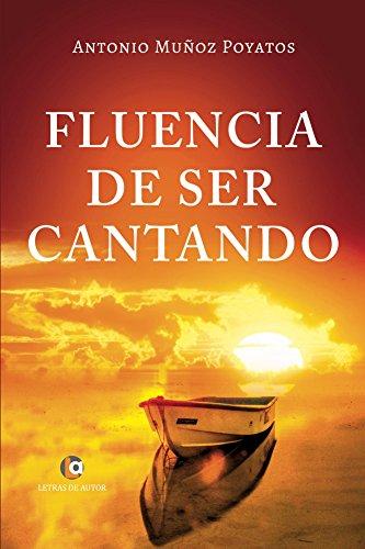 FLUENCIA de ser CANTANDO por Antonio Muñoz Poyatos