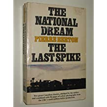 The National Dream: The Great Railway, 1871-1881, and, The Last Spike: The Great Railway, 1881-1885