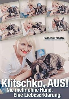 Klitschko, aus!: Nie mehr ohne Hund. Eine Liebeserklärung. von [Frädrich, Henriette]