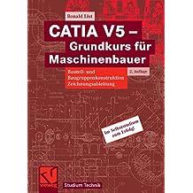 CATIA V5 - Grundkurs für Maschinenbauer: Bauteil- und Baugruppenkonstruktion, Zeichnungsableitung (Studium Technik)