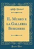 eBook Gratis da Scaricare IL Museo e la Galleria Borghese Classic Reprint (PDF,EPUB,MOBI) Online Italiano
