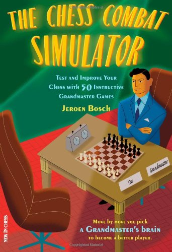 The Chess Combat Simulator: Test and Improve Your Chess with 50 Instructive Grandmaster Games (New in Chess)