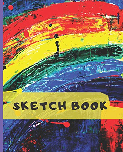 Sketch Book Rainbow Splatter Paint Blank Journal  for Sketching Coloring or Writing (COOL COVERS:  School Supplies & Stuff, Band 4)
