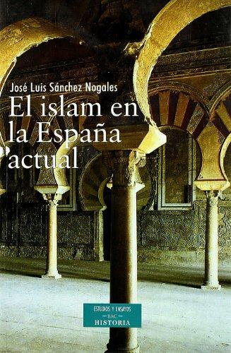 El Islam en la España actual (ESTUDIOS Y ENSAYOS) por José Luis Sánchez Nogales