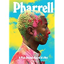 Pharrell: A Fish Doesn't Know It's Wet: Transformations