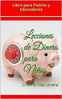 Lecciones de Dinero para Niños: Libro para Padres y Educadores de [Lovera, Cristina Diaz]