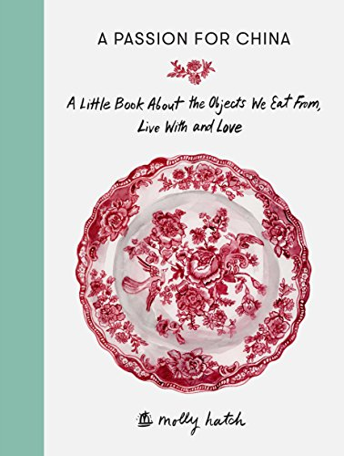 A Passion for China: A Little Book About the Objects We Eat From, Live with and Love (China Antique Fine)