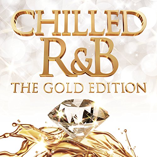 Chilled R&B: The Gold Edition [Explicit]