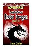 Adventures of the Legendary Ender Dragon: An Unofficial Minecraft Diary: Volume 2