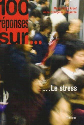 100 réponses sur... le stress par Anne-Françoise Chaperon, Marie-Edith Alouf