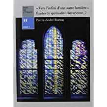 """""""Vers l'infini d'une autre lumière"""" : Etudes de spiritualité cistercienne, Tome 2"""