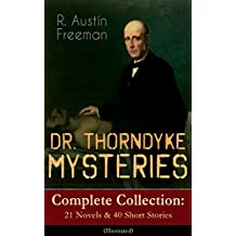 DR. THORNDYKE MYSTERIES – Complete Collection: 21 Novels & 40 Short Stories (Illustrated): The Red Thumb Mark, The Eye of Osiris, A Silent Witness, The ... Magic Casket and many more (English Edition)