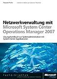 Netzwerkverwaltung mit Microsoft System Center Operations Manager 2007 (Microsoft Fachbibliothek)