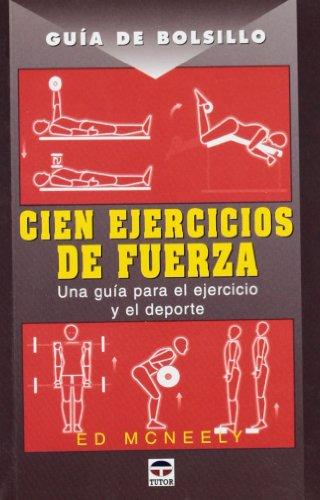 Cien Ejercicios de Fuerza/100 Powerful Exercises: Guia De Bolsillo por Ed McNeely