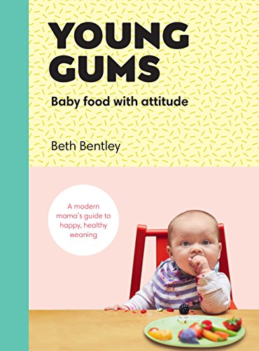 Young Gums: Baby Food with Attitude: A Modern Mama's Guide to Happy, Healthy Weaning -