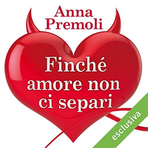 Finché amore non ci separi   Anna Premoli
