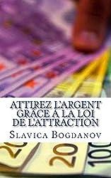 Attirez l'Argent grâce à la Loi de l'Attraction: Débarrassez-vous de vos dettes et vivez dans la richesse et l?abondance