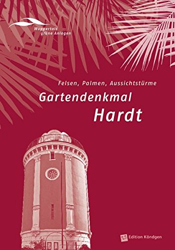 Gartendenkmal Hardt: Felsen, Palmen, Aussichtstürme (Wuppertals grüne Anlagen)
