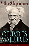 Arthur Schopenhauer: Oeuvres Majeures (L'édition intégrale): Parerga et Paralipomena, Essai sur le libre arbitre, Le Fondement de la morale, Le Monde comme ... raison, Éthique, droit et politique...