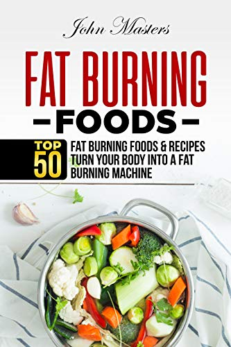 Fat Burning Foods: Top 50 Fat Burning Foods & Recipes -Turn Your Body Into A Fat Burning Machine book cover