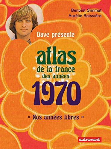 Atlas de la France des années 1970: Nos années libres
