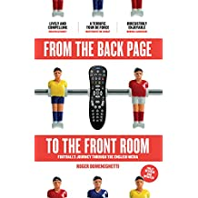 From The Back Page To The Front Room: Football's Journey Through The English Media