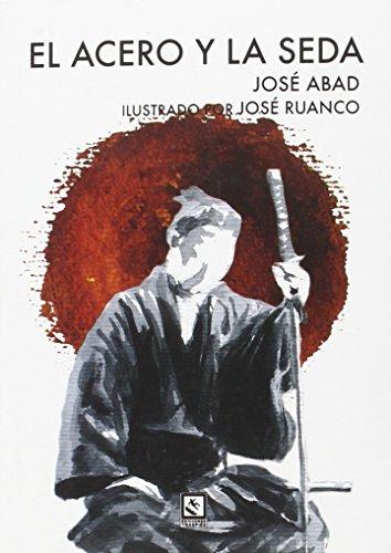 El acero y la seda (Vagamundos. Libros ilustrados) por José Abad Baena