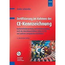 Zertifizierung im Rahmen der CE-Kennzeichnung: Konformitätsbewertung und Risikobeurteilung nach der Maschinenrichtlinie 2006/42/EG und anderen europäischen Richtlinien