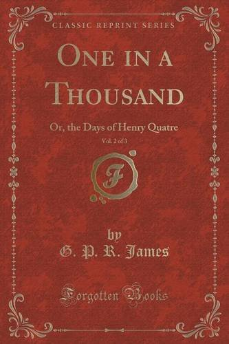 One in a Thousand, Vol. 2 of 3: Or, the Days of Henry Quatre (Classic Reprint)
