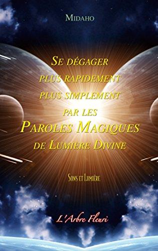 Se dégager plus rapidement plus simplement par les Paroles Magiques de Lumière Divine par Midaho