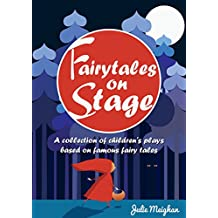 Fairytales on Stage: A collection of children's plays based on famous fairy tales (English Edition)