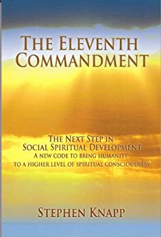 The Eleventh Commandment: The Next Step in Social Spiritual Development (English Edition) di [Knapp, Stephen]