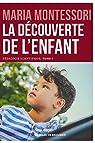 La découverte de l'enfant: Pédagogie scientifique, tome I par Montessori