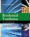 Residential ventilation handbook: ventilation to improve indoor air quality (Ingegneria)