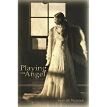 Playing the Angel by Kenneth Womack (2013-08-20)