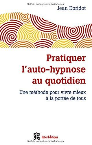 Pratiquer l'auto-hypnose au quotidien - 2e éd...