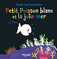 Petit poisson blanc et la jolie mer par Guido Van Genechten