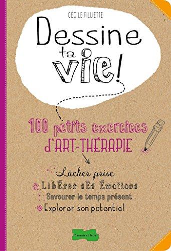 Dessine ta vie !: 100 petits exercices d'art thérapie par Filliette Cécile-Alma