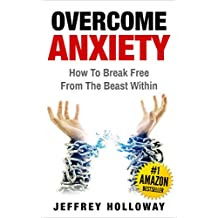 Anxiety: Overcome Anxiety: How to Break Free from the Beast Within (anxiety workbook, start living, panic attacks, social anxiety, anxiety relief, anxiety ... depression, anxiety CBT) (English Edition)