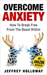 Overcome anxiety and start breaking free from the beast within today!         If anxiety dictates the way you live your life and you are ready to make a change and take charge of your life, this is the book to help you overcome axiety.    You...