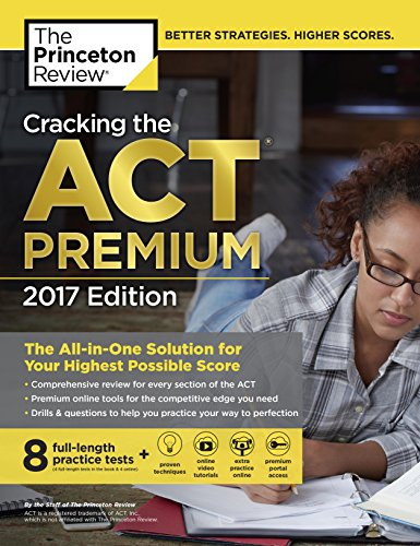 Cracking the ACT Premium Edition with 8 Practice Tests, 2017: The All-in-One Solution for Your Highest Possible Score (College Test Preparation)