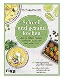Schnell und gesund kochen: Über 50 leckere Rezepte – auch zum Vorkochen und Mitnehmen
