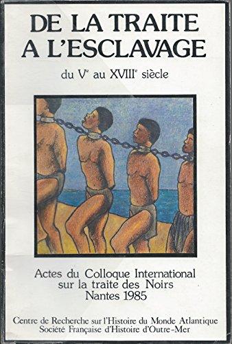De la traite  l'esclavage. Actes du colloque international sur la traite des noirs, Nantes 1985