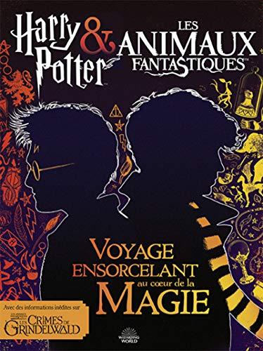 Harry Potter & Les Animaux fantastiques - Voyage ensorcelant au cœur de la magie