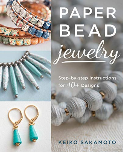 Paper Bead Jewelry: Step-By-Step Instructions for 40+ Designs
