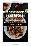 The Best Book of Sides Recipes: 101 Delicious, Nutritious, Low Budget, Mouthwatering Salads, Breads, Sauces, and More