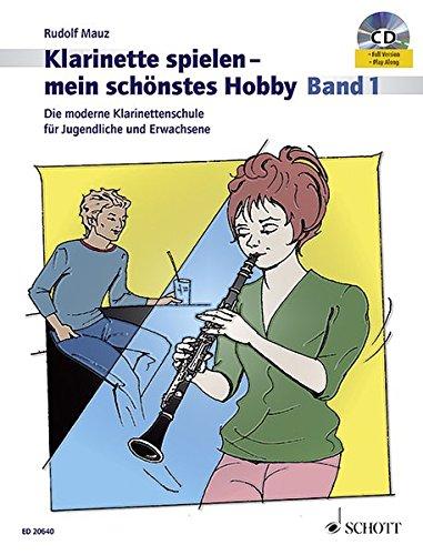 Klarinette spielen – mein schönstes Hobby: Die moderne Klarinettenschule für Jugendliche und Erwachsene. Band 1. Klarinette. Ausgabe mit CD.