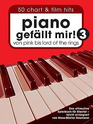 Piano gefällt mir! 3 - 50 Chart & Film Hits von Pink bis Lord Of The Rings. Das ultimative Spielbuch für Klavier - leicht arrangiert von Hans-Günter